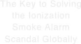 The Key to Solving the Ionization Smoke Alarm Scandal Globally