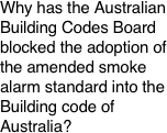 Why has the Australian Building Codes Board blocked the adoption of the amended smoke alarm standard into the Building code of Australia?