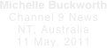 Michelle Buckworth Channel 9 News NT, Australia 11 May, 2011